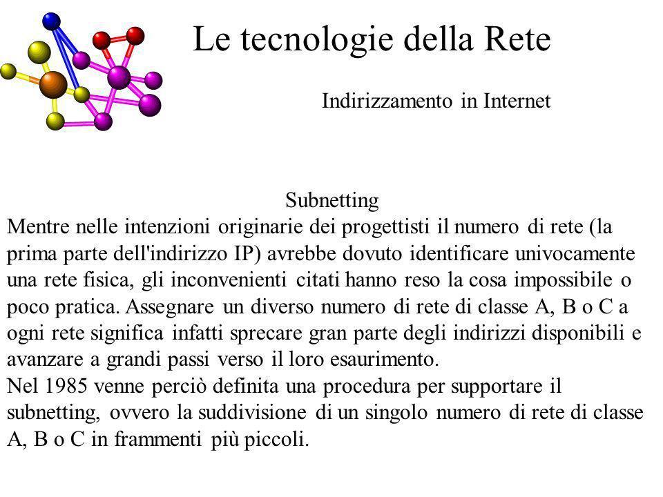 Indirizzamento in Internet Le tecnologie della Rete Subnetting Mentre nelle intenzioni originarie dei progettisti il numero di rete (la prima parte de