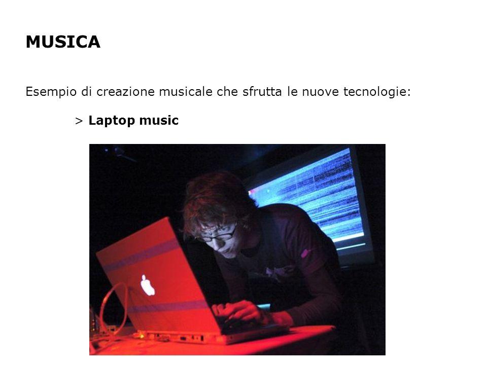 MUSICA Esempio di creazione musicale che sfrutta le nuove tecnologie: > Laptop music