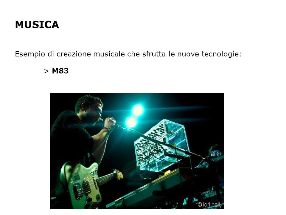 MUSICA Esempio di creazione musicale che sfrutta le nuove tecnologie: > M83