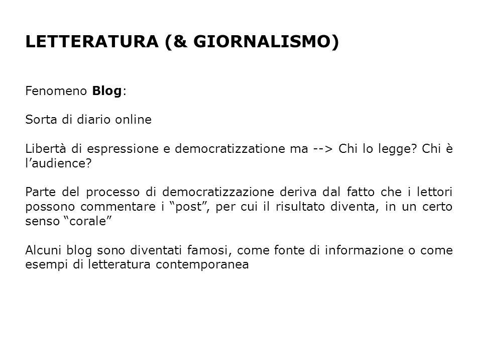 LETTERATURA (& GIORNALISMO) Fenomeno Blog: Sorta di diario online Libertà di espressione e democratizzatione ma --> Chi lo legge.
