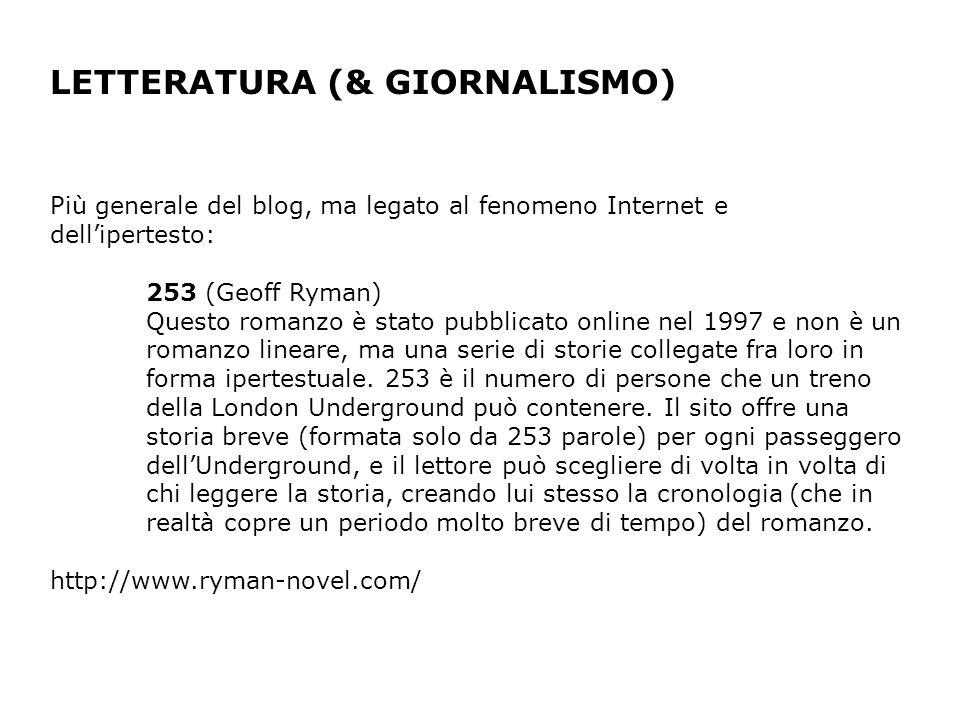 LETTERATURA (& GIORNALISMO) Più generale del blog, ma legato al fenomeno Internet e dellipertesto: 253 (Geoff Ryman) Questo romanzo è stato pubblicato online nel 1997 e non è un romanzo lineare, ma una serie di storie collegate fra loro in forma ipertestuale.