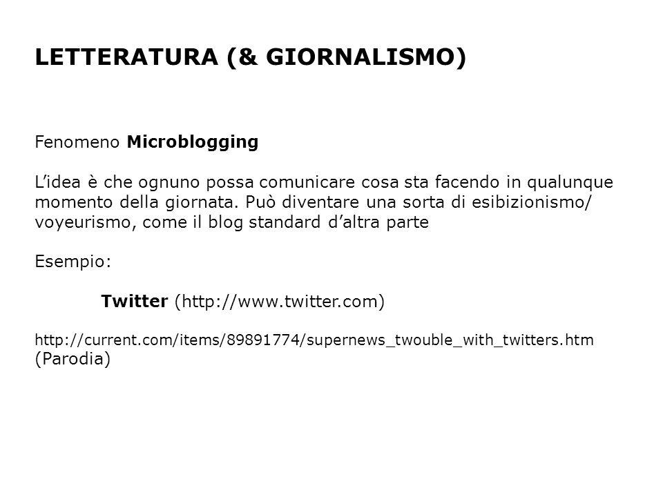 LETTERATURA (& GIORNALISMO) Fenomeno Microblogging Lidea è che ognuno possa comunicare cosa sta facendo in qualunque momento della giornata.