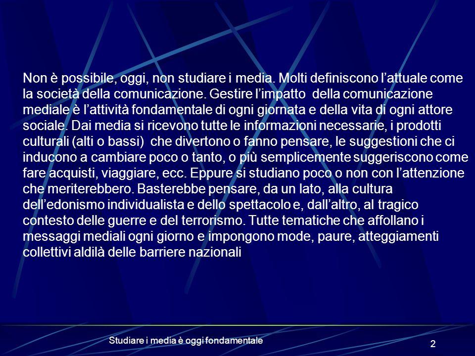 Studiare i media è oggi fondamentale 2 Non è possibile, oggi, non studiare i media.