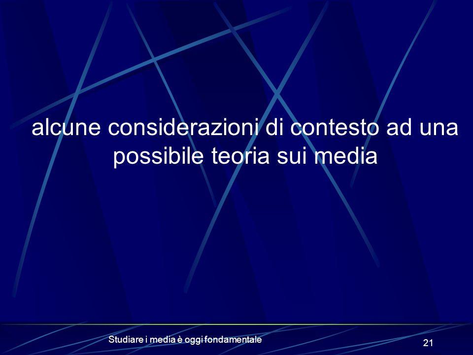 Studiare i media è oggi fondamentale 21 alcune considerazioni di contesto ad una possibile teoria sui media