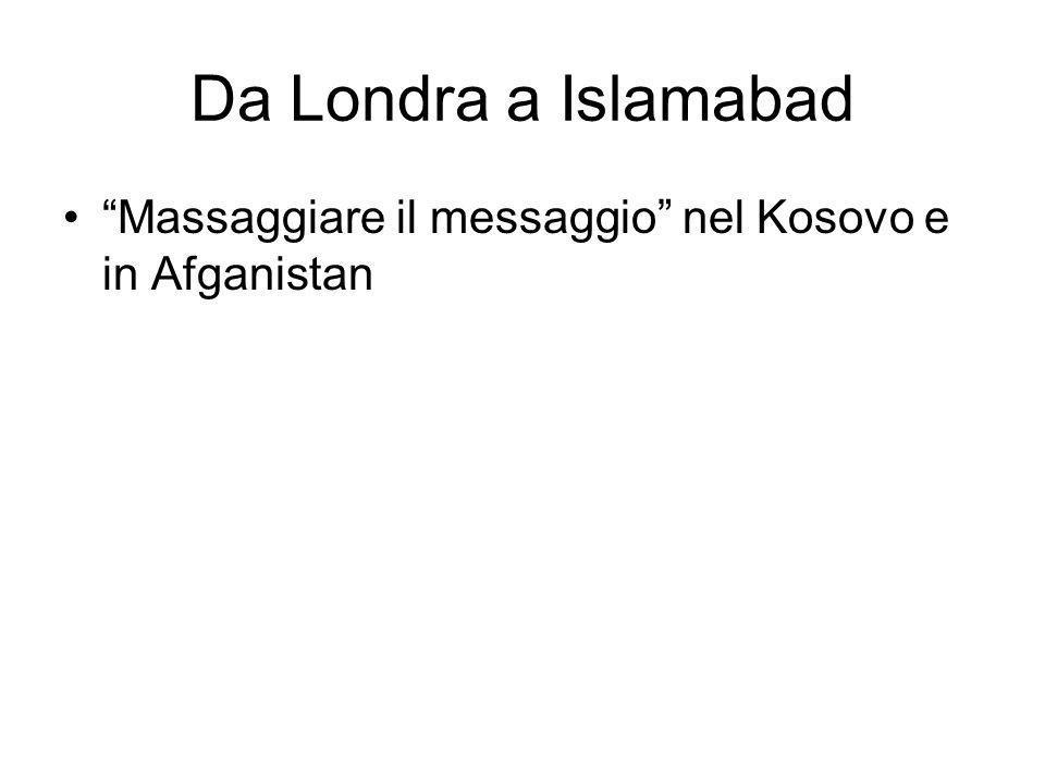 Da Londra a Islamabad Massaggiare il messaggio nel Kosovo e in Afganistan