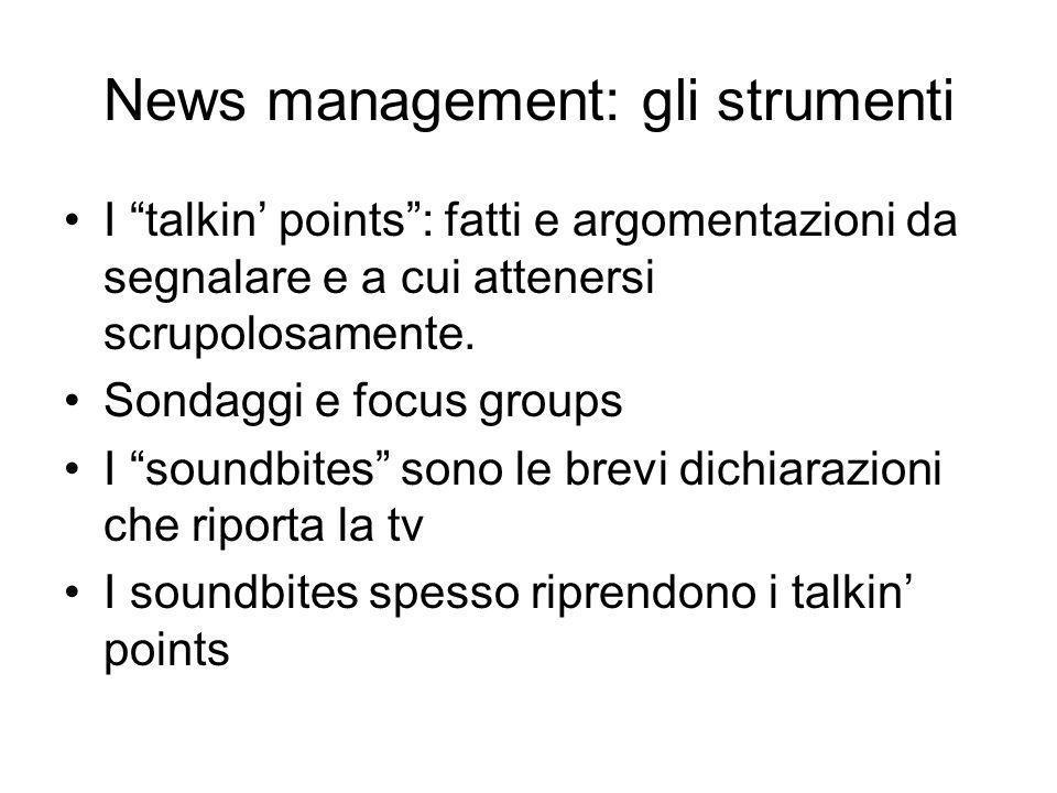 News management: gli strumenti I talkin points: fatti e argomentazioni da segnalare e a cui attenersi scrupolosamente.