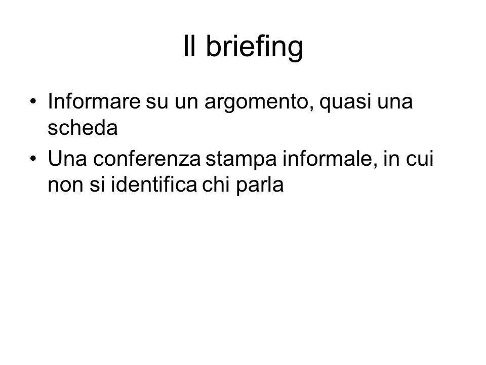 Il briefing Informare su un argomento, quasi una scheda Una conferenza stampa informale, in cui non si identifica chi parla
