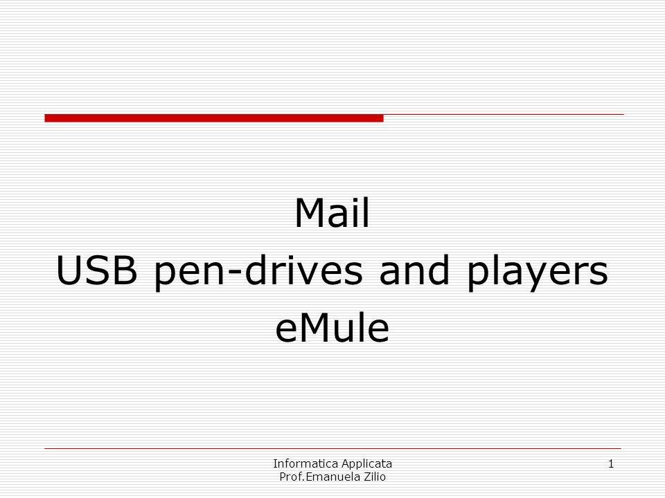 Informatica Applicata Prof.Emanuela Zilio 1 Mail USB pen-drives and players eMule