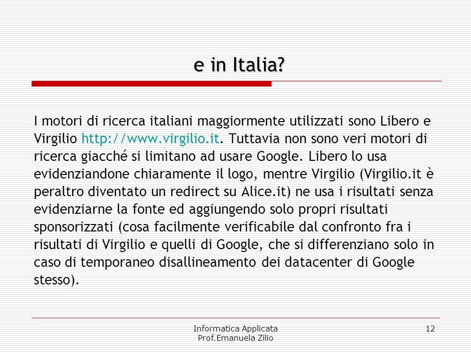 Informatica Applicata Prof.Emanuela Zilio 12 I motori di ricerca italiani maggiormente utilizzati sono Libero e Virgilio http://www.virgilio.it. Tutta