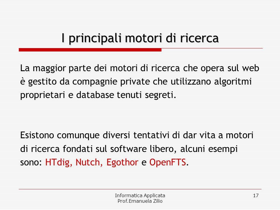 Informatica Applicata Prof.Emanuela Zilio 17 I principali motori di ricerca La maggior parte dei motori di ricerca che opera sul web è gestito da comp