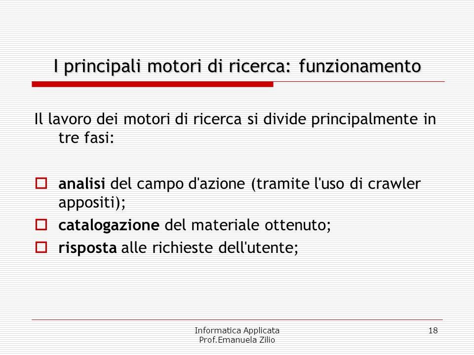 Informatica Applicata Prof.Emanuela Zilio 18 I principali motori di ricerca: funzionamento Il lavoro dei motori di ricerca si divide principalmente in