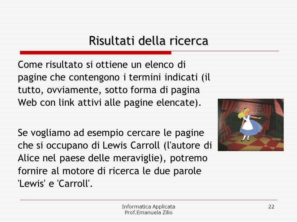 Informatica Applicata Prof.Emanuela Zilio 22 Come risultato si ottiene un elenco di pagine che contengono i termini indicati (il tutto, ovviamente, so