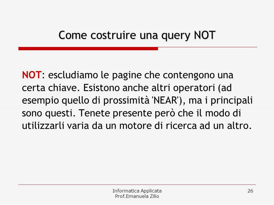 Informatica Applicata Prof.Emanuela Zilio 26 NOT: escludiamo le pagine che contengono una certa chiave. Esistono anche altri operatori (ad esempio que