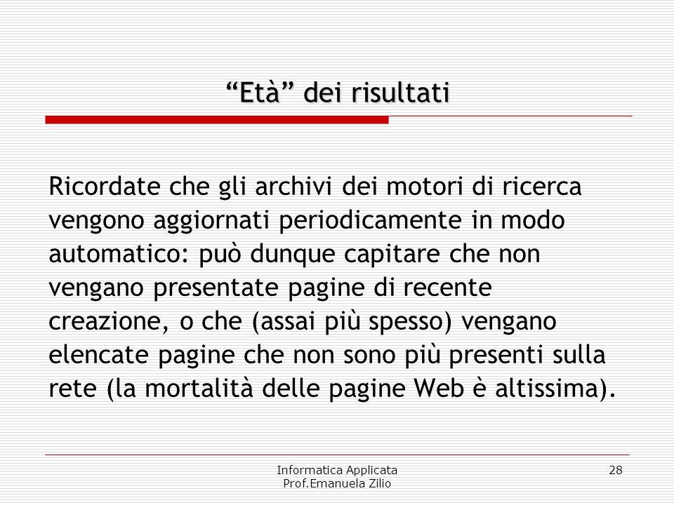 Informatica Applicata Prof.Emanuela Zilio 28 Ricordate che gli archivi dei motori di ricerca vengono aggiornati periodicamente in modo automatico: può