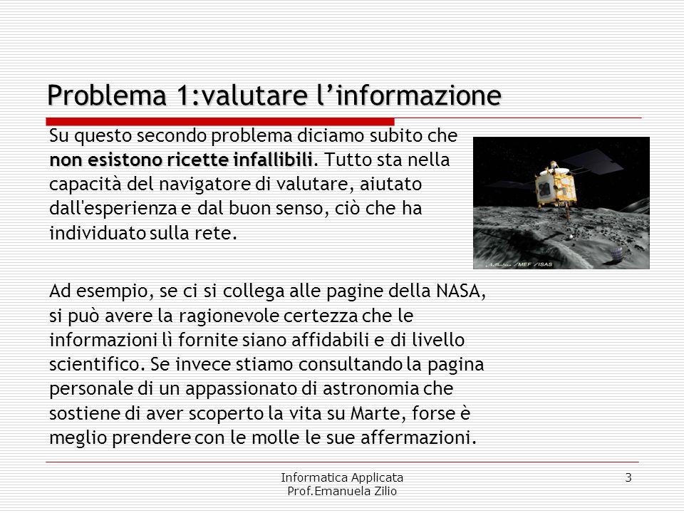 Informatica Applicata Prof.Emanuela Zilio 3 non esistono ricette infallibili Su questo secondo problema diciamo subito che non esistono ricette infall