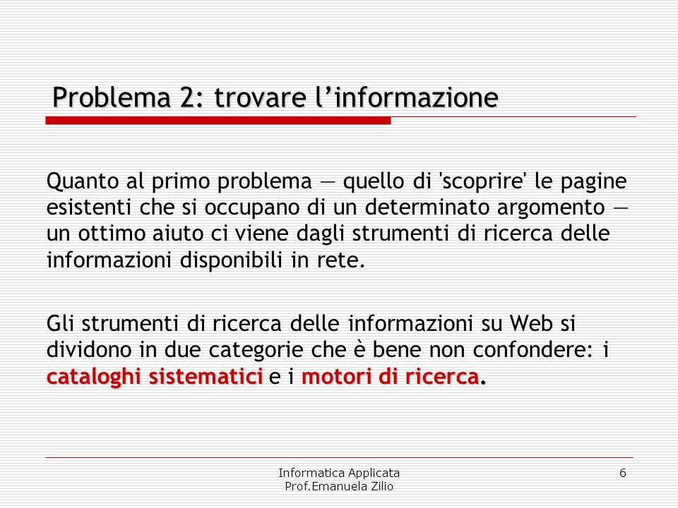 Informatica Applicata Prof.Emanuela Zilio 6 Quanto al primo problema quello di 'scoprire' le pagine esistenti che si occupano di un determinato argome