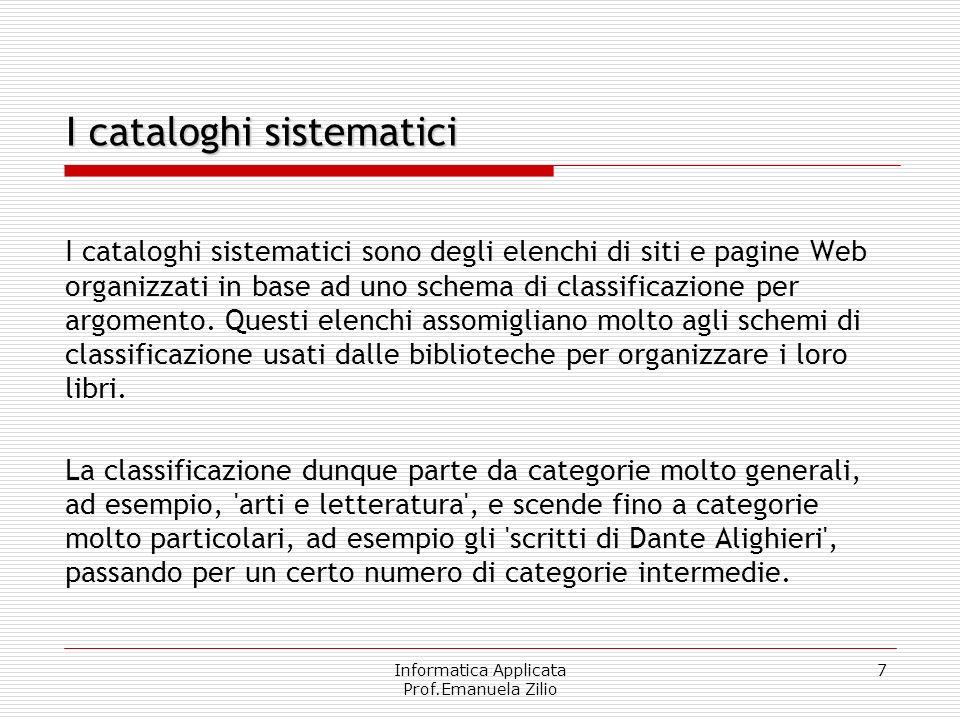 Informatica Applicata Prof.Emanuela Zilio 7 I cataloghi sistematici sono degli elenchi di siti e pagine Web organizzati in base ad uno schema di class