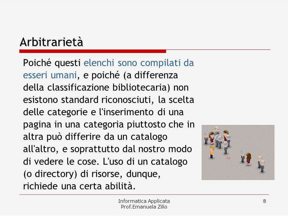 Informatica Applicata Prof.Emanuela Zilio 8 Poiché questi elenchi sono compilati da esseri umani, e poiché (a differenza della classificazione bibliot
