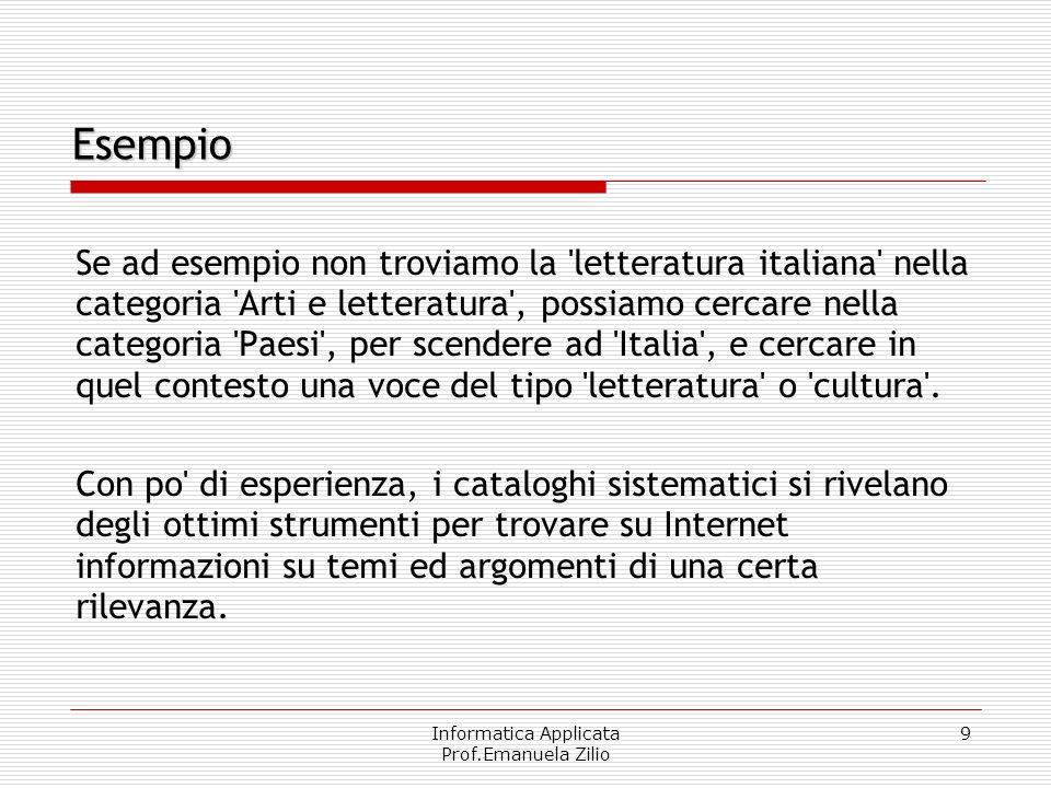 Informatica Applicata Prof.Emanuela Zilio 9 Se ad esempio non troviamo la 'letteratura italiana' nella categoria 'Arti e letteratura', possiamo cercar