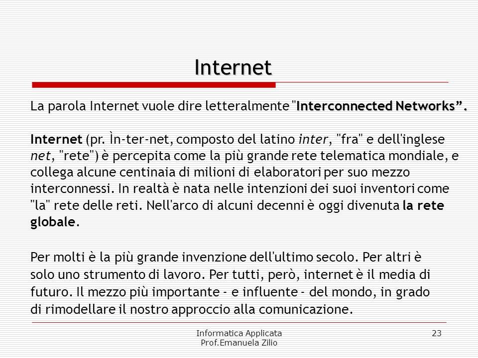 Informatica Applicata Prof.Emanuela Zilio 22 Ogni informazione viene divisa in parti numerate, ovvero pacchetti che contengono l'indirizzo del compute