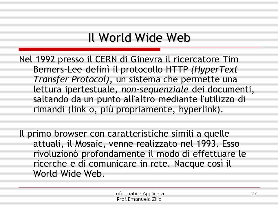 Informatica Applicata Prof.Emanuela Zilio 26 comunità scientifica Internet Con il tempo, Arpanet divenne sempre più uno strumento di lavoro della comu