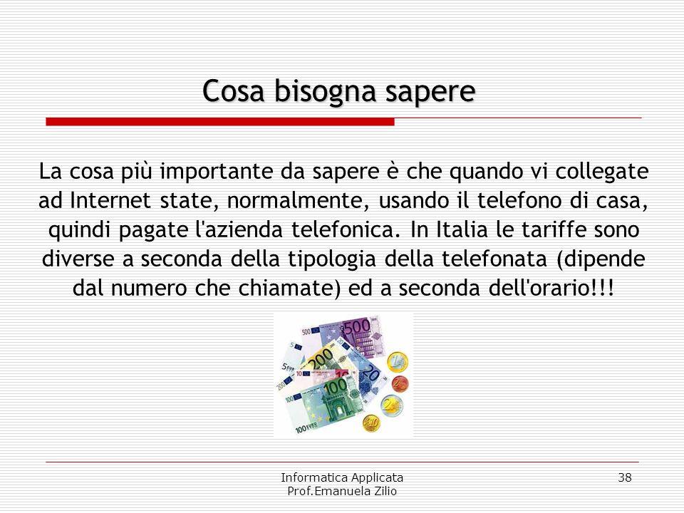 Informatica Applicata Prof.Emanuela Zilio 37 Ogni qual volta desideriamo usare Internet, dunque, dovremo avviare questo programma, che si occuperà di
