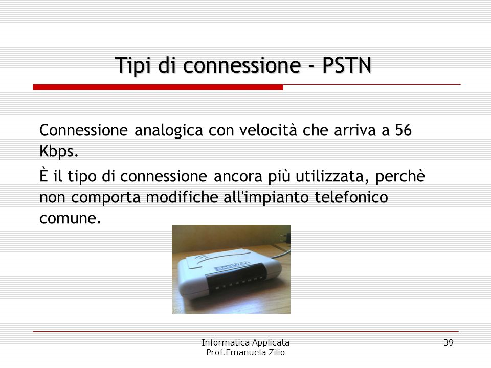 Informatica Applicata Prof.Emanuela Zilio 38 La cosa più importante da sapere è che quando vi collegate ad Internet state, normalmente, usando il tele