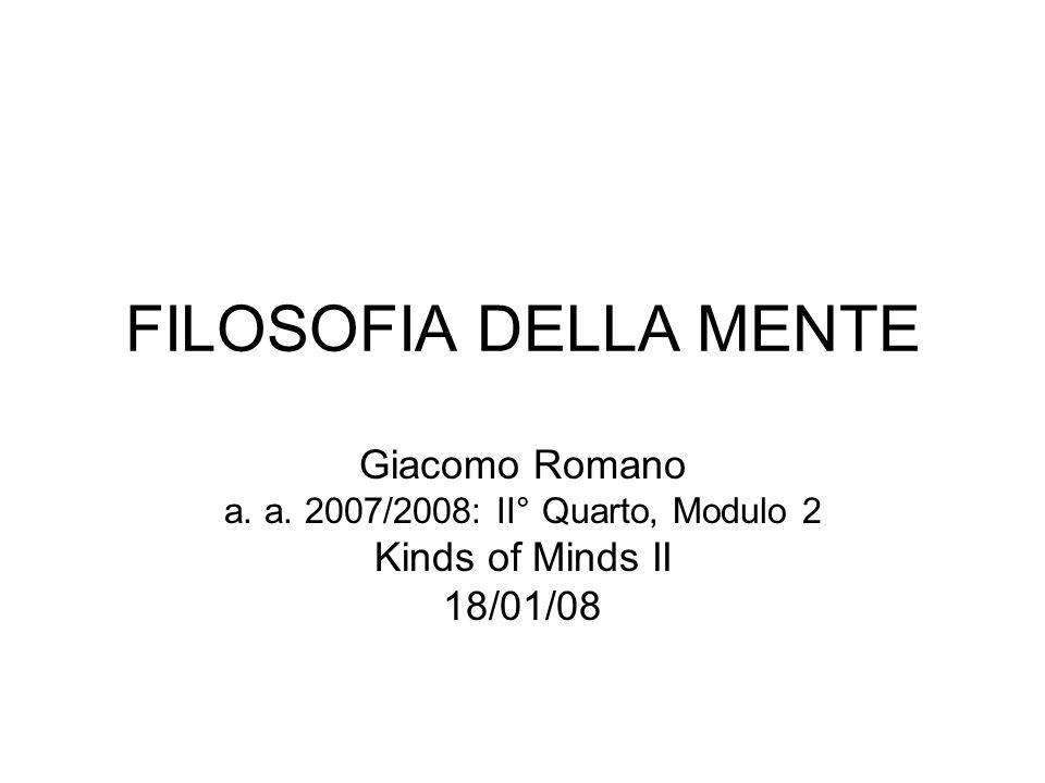 FILOSOFIA DELLA MENTE Giacomo Romano a. a. 2007/2008: II° Quarto, Modulo 2 Kinds of Minds II 18/01/08