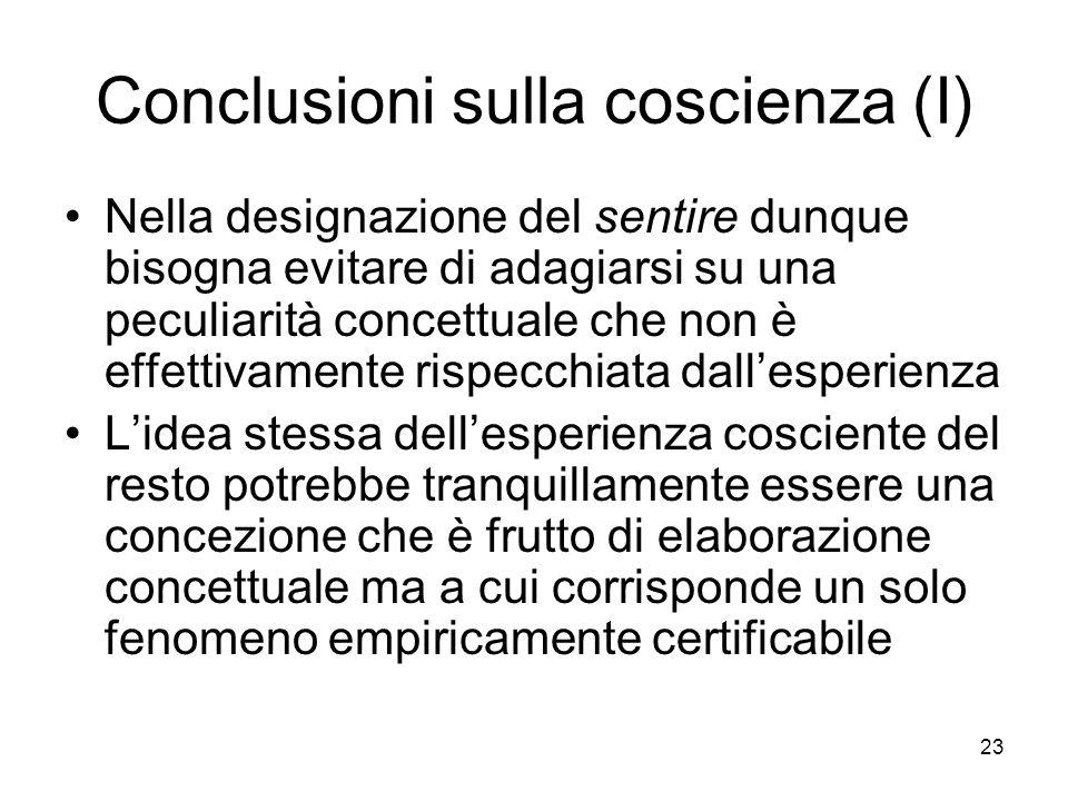 23 Conclusioni sulla coscienza (I) Nella designazione del sentire dunque bisogna evitare di adagiarsi su una peculiarità concettuale che non è effetti