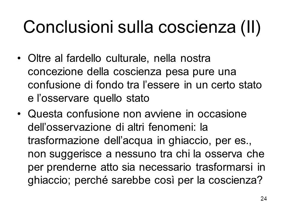 24 Conclusioni sulla coscienza (II) Oltre al fardello culturale, nella nostra concezione della coscienza pesa pure una confusione di fondo tra lessere