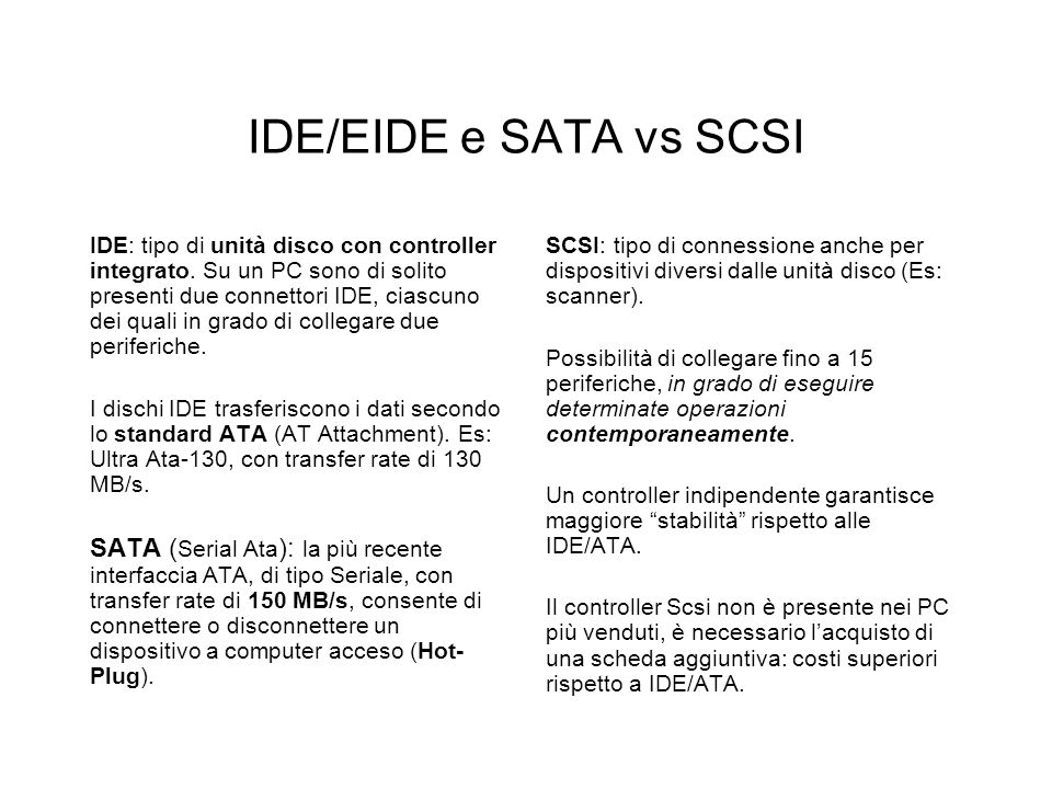 INTERFACCE I/O In generale, si tratta dei collegamenti con le periferiche interne o esterne. Ide, EideIde, Eide (Integrated Drive Electronics), (Enhan