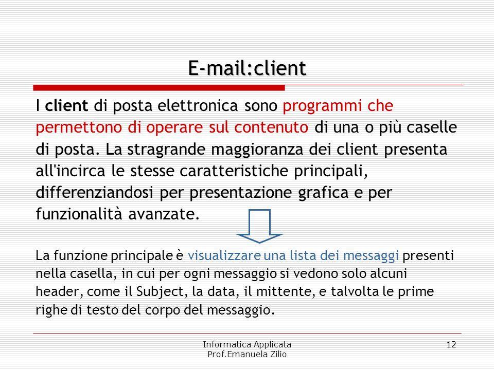 Informatica Applicata Prof.Emanuela Zilio 12 E-mail:client I client di posta elettronica sono programmi che permettono di operare sul contenuto di una o più caselle di posta.