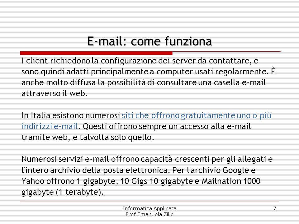 Informatica Applicata Prof.Emanuela Zilio 7 E-mail: come funziona I client richiedono la configurazione dei server da contattare, e sono quindi adatti principalmente a computer usati regolarmente.