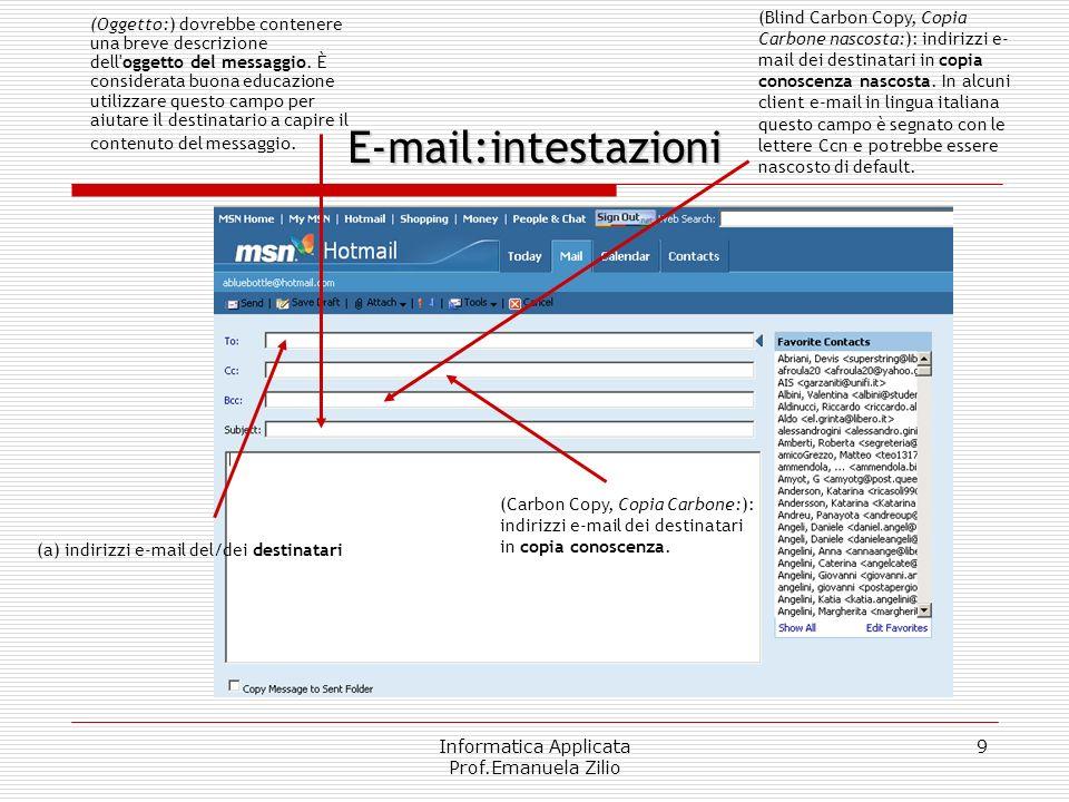 Informatica Applicata Prof.Emanuela Zilio 9 E-mail:intestazioni (Oggetto:) dovrebbe contenere una breve descrizione dell oggetto del messaggio.