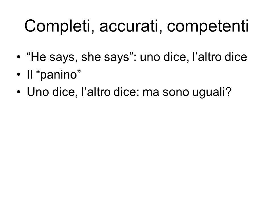 Completi, accurati, competenti He says, she says: uno dice, laltro dice Il panino Uno dice, laltro dice: ma sono uguali?