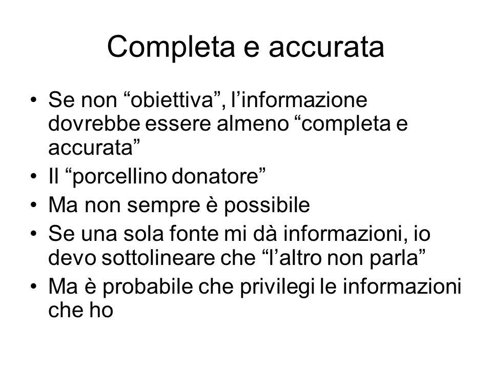 Completa e accurata Se non obiettiva, linformazione dovrebbe essere almeno completa e accurata Il porcellino donatore Ma non sempre è possibile Se una
