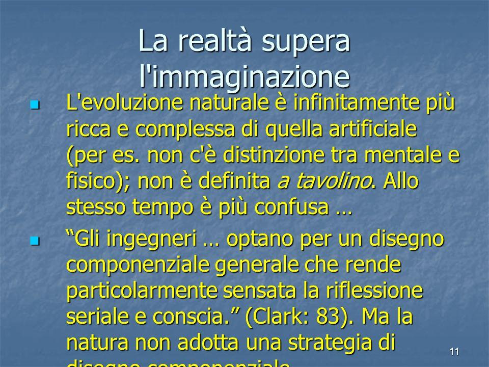 11 La realtà supera l'immaginazione L'evoluzione naturale è infinitamente più ricca e complessa di quella artificiale (per es. non c'è distinzione tra