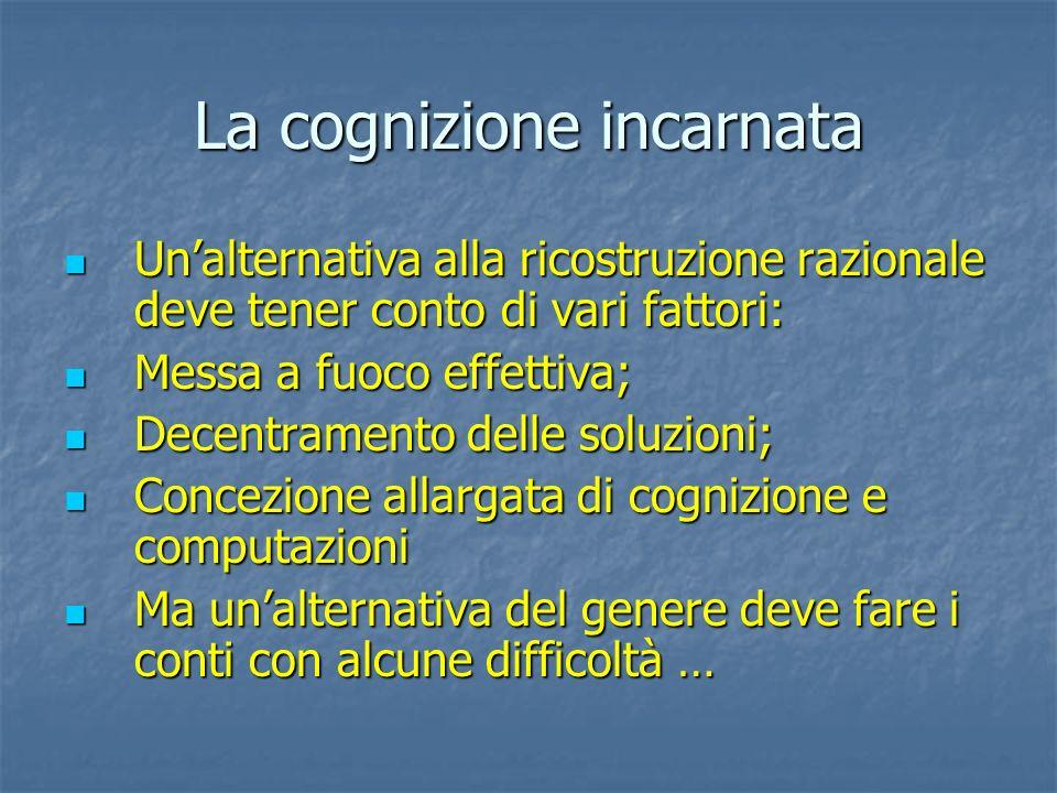 Le sfide della cognizione incarnata Come si individuano e si identificano i fenomeni da analizzare cognitivamente se i contorni non sono ben definiti.