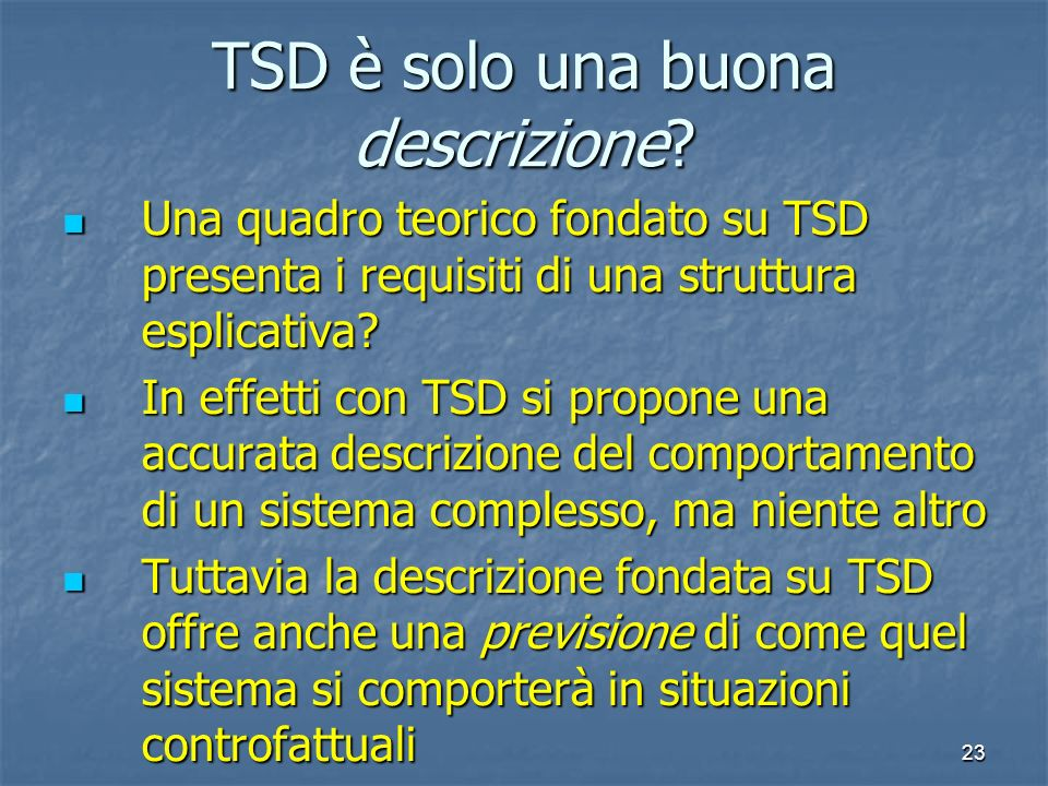 23 TSD è solo una buona descrizione? Una quadro teorico fondato su TSD presenta i requisiti di una struttura esplicativa? Una quadro teorico fondato s