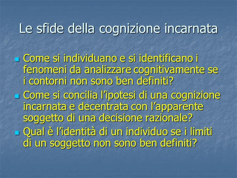 Le sfide della cognizione incarnata Come si individuano e si identificano i fenomeni da analizzare cognitivamente se i contorni non sono ben definiti?