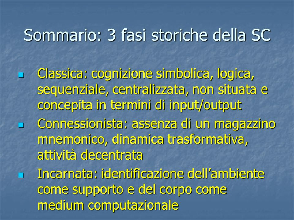Sommario: 3 fasi storiche della SC Classica: cognizione simbolica, logica, sequenziale, centralizzata, non situata e concepita in termini di input/out
