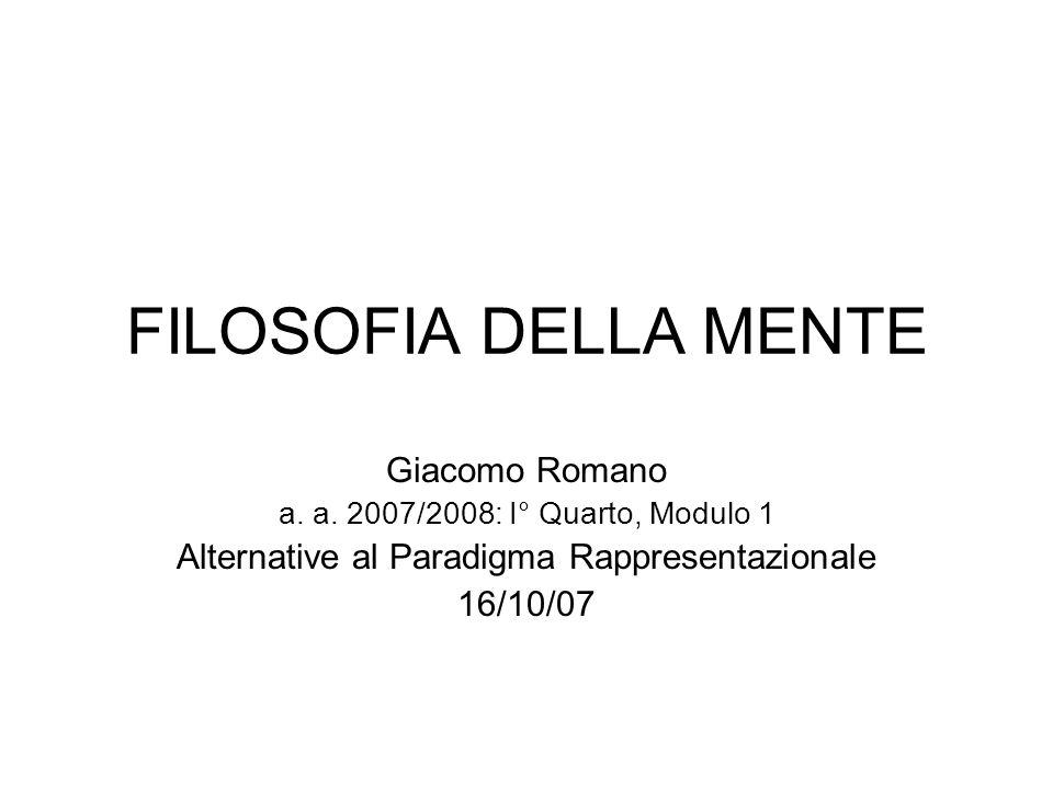 FILOSOFIA DELLA MENTE Giacomo Romano a. a. 2007/2008: I° Quarto, Modulo 1 Alternative al Paradigma Rappresentazionale 16/10/07