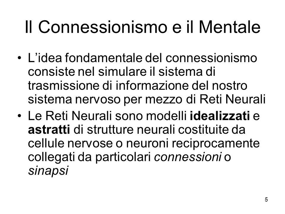 5 Il Connessionismo e il Mentale Lidea fondamentale del connessionismo consiste nel simulare il sistema di trasmissione di informazione del nostro sis