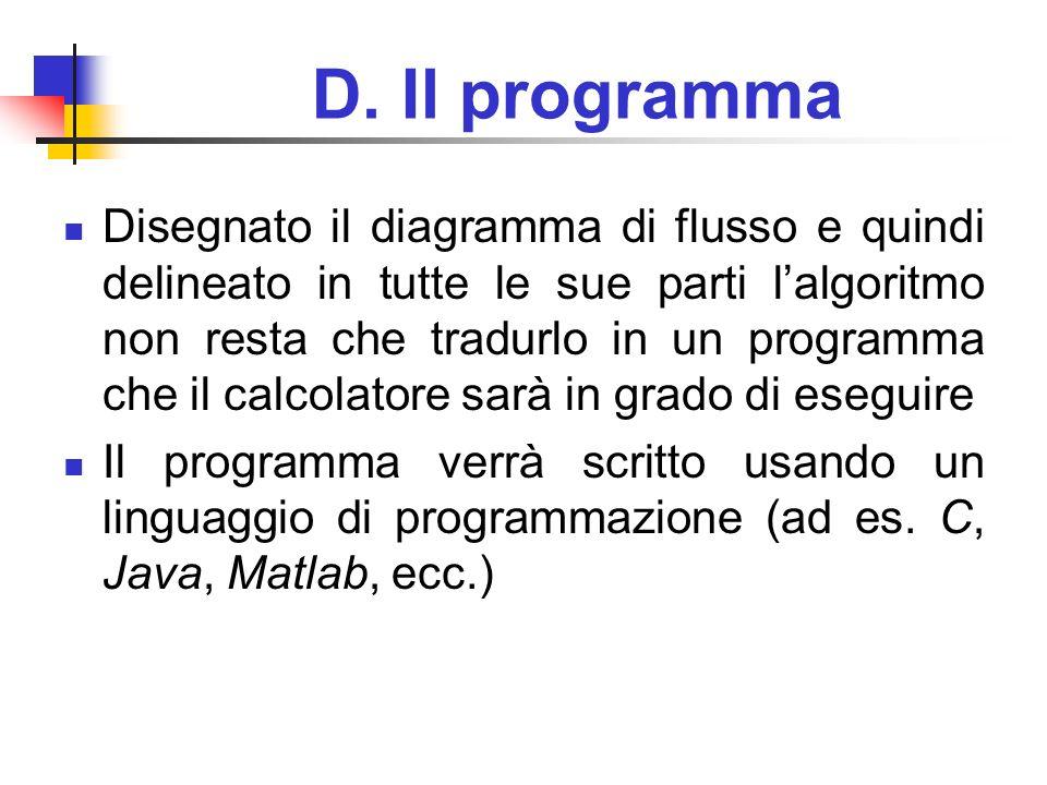 D. Il programma Disegnato il diagramma di flusso e quindi delineato in tutte le sue parti lalgoritmo non resta che tradurlo in un programma che il cal