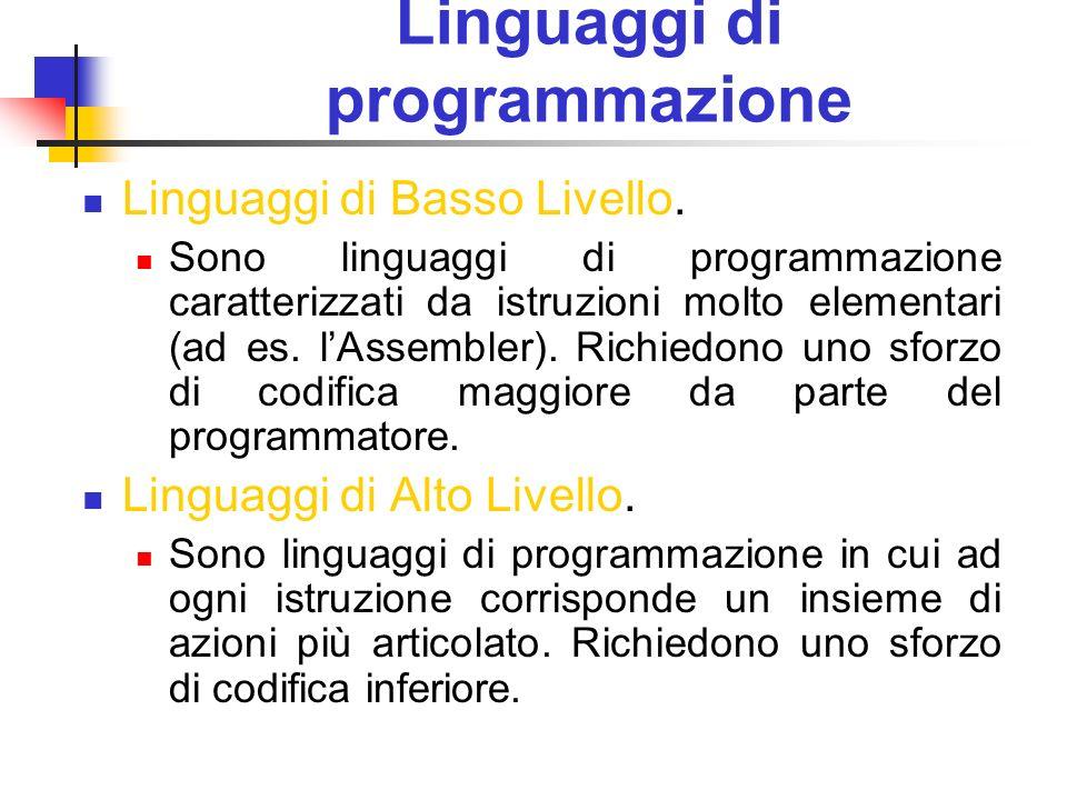 Linguaggi di programmazione Linguaggi di Basso Livello. Sono linguaggi di programmazione caratterizzati da istruzioni molto elementari (ad es. lAssemb