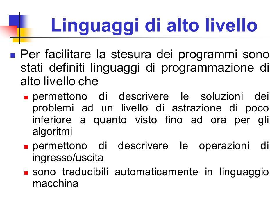 Linguaggi di alto livello Per facilitare la stesura dei programmi sono stati definiti linguaggi di programmazione di alto livello che permettono di de