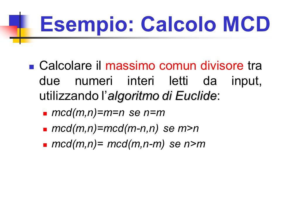 Esempio: Calcolo MCD algoritmo di Euclide Calcolare il massimo comun divisore tra due numeri interi letti da input, utilizzando lalgoritmo di Euclide:
