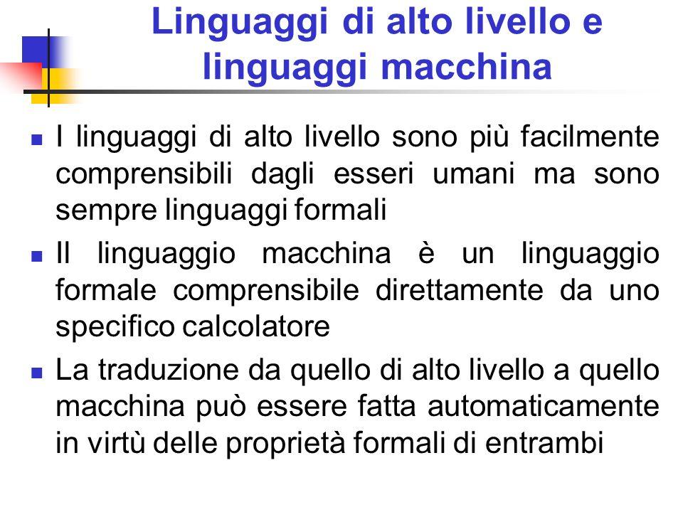 Linguaggi di alto livello e linguaggi macchina I linguaggi di alto livello sono più facilmente comprensibili dagli esseri umani ma sono sempre linguag