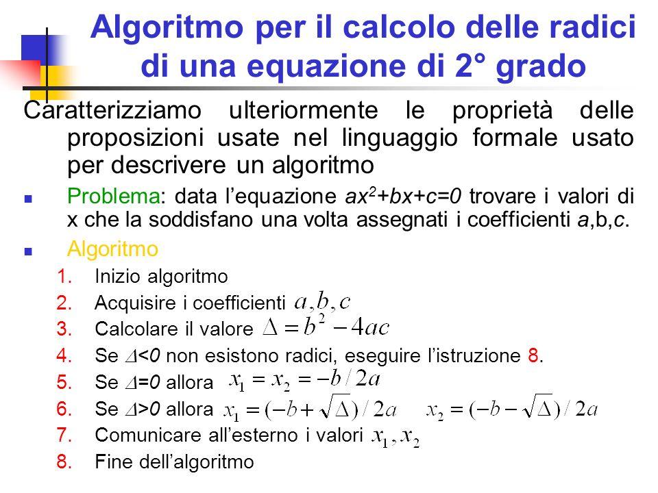 Algoritmo per il calcolo delle radici di una equazione di 2° grado Caratterizziamo ulteriormente le proprietà delle proposizioni usate nel linguaggio