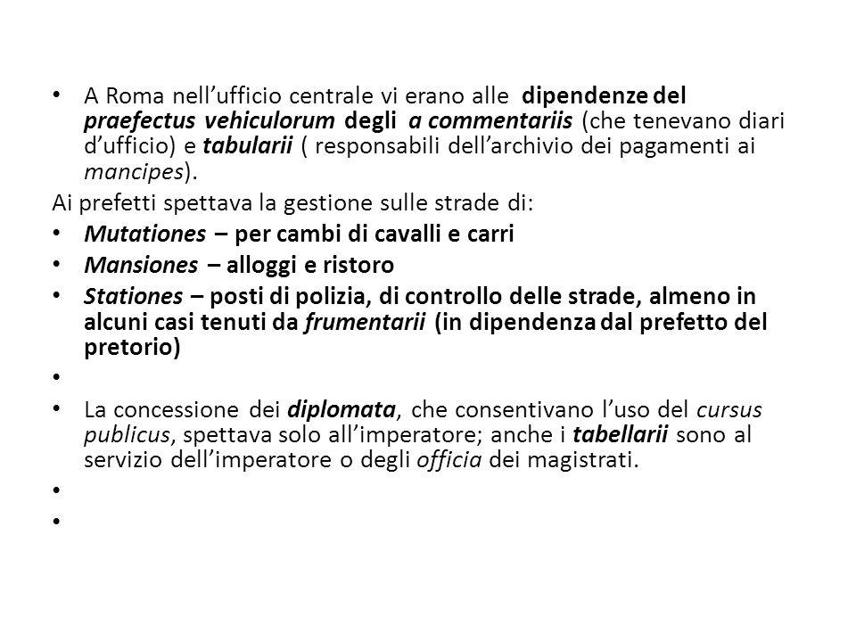 A Roma nellufficio centrale vi erano alle dipendenze del praefectus vehiculorum degli a commentariis (che tenevano diari dufficio) e tabularii ( respo